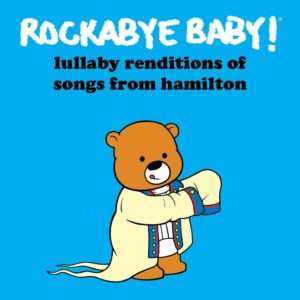 Rockabye Baby! Lullaby renditions of songs from Hamilton (2017)